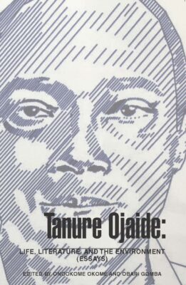 Tanure Ojaide: Life, Literature And The Environment (Essays)
