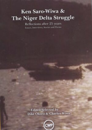 Ken Saro-Wiwa & The Niger Delta Struggle: Reflections After 25 Years