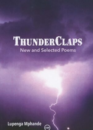 Thunderclaps: New and Selected Poems by Lupenga Mphande (2021)